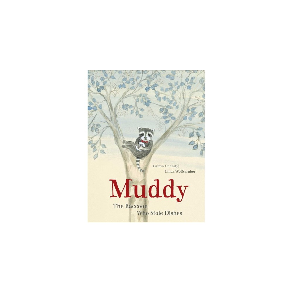Muddy : The Raccoon Who Stole Dishes - by Griffin Ondaatje (School And Library)