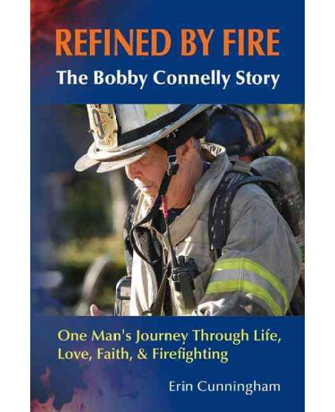 Refined by Fire : The Bobby Connelly Story: One Man's Journey through Life, Love, Faith, and - image 1 of 1