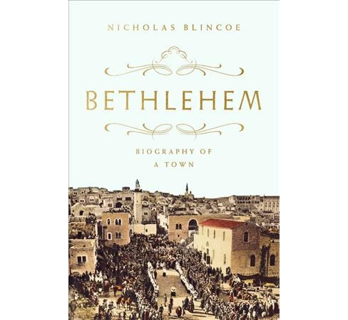 Bethlehem : Biography of a Town -  by Nicholas Blincoe (Hardcover) - image 1 of 1