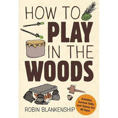 How to Play in the Woods - by  Robin Blankenship (Paperback) - image 1 of 1