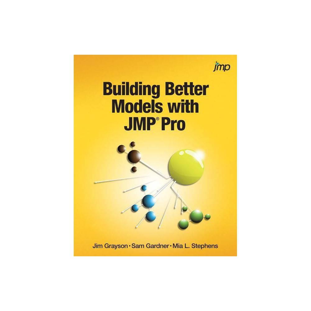 Building Better Models With Jmp Pro By Jim Grayson Sam Gardner Mia Stephens Paperback