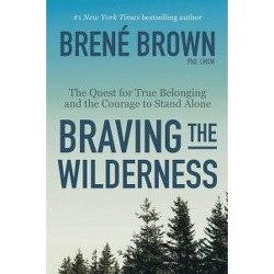 Braving the Wilderness : The Quest for True Belonging and the Courage to Stand Alone - Reprint