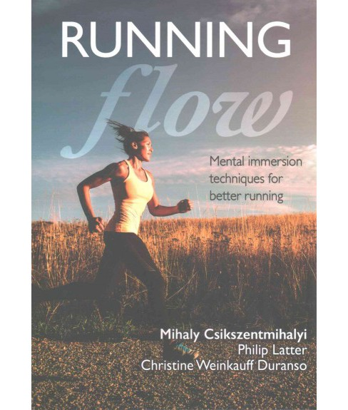 Running Flow (Paperback) (Ph.d. Mihaly Csikszentmihalyi & Philip Latter & Christine Weinkauff Duranso) - image 1 of 1