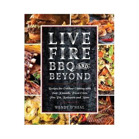 Live Fire Bbq And Beyond Recipes For Outdoor Cooking With Your Do Pizza Oven Pit Target