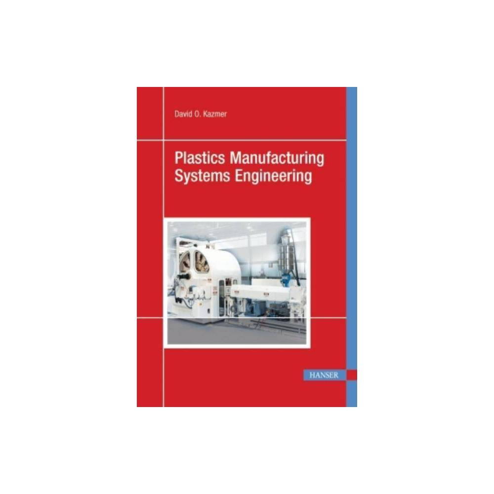 Plastics Manufacturing Systems Engineering - by David O Kazmer (Hardcover)