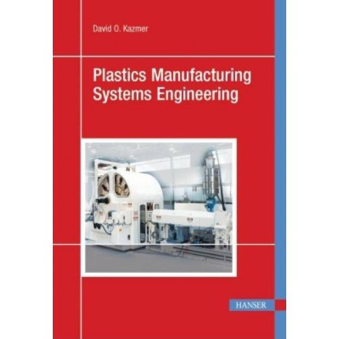 Plastics Manufacturing Systems Engineering - by  David O Kazmer (Hardcover) - image 1 of 1