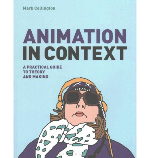 Animation in Context : A Practical Guide to Theory and Making (Paperback) (Mark Collington) - image 1 of 1