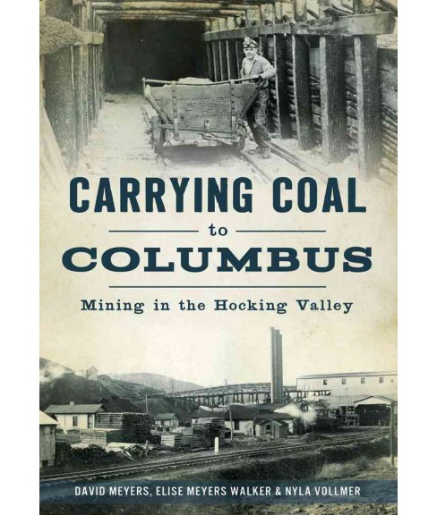 Carrying Coal to Columbus : Mining in the Hocking Valley (Paperback) (David W. Meyers) - image 1 of 1