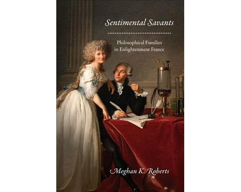 Sentimental Savants : Philosophical Families in Enlightenment France (Hardcover) (Meghan K. Roberts) - image 1 of 1