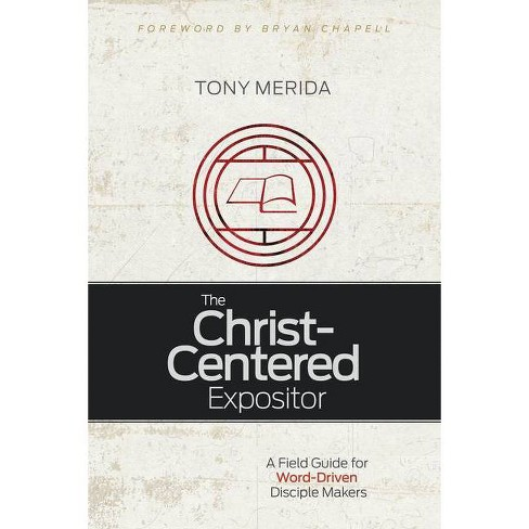 The Christ-Centered Expositor - by  Tony Merida (Paperback) - image 1 of 1