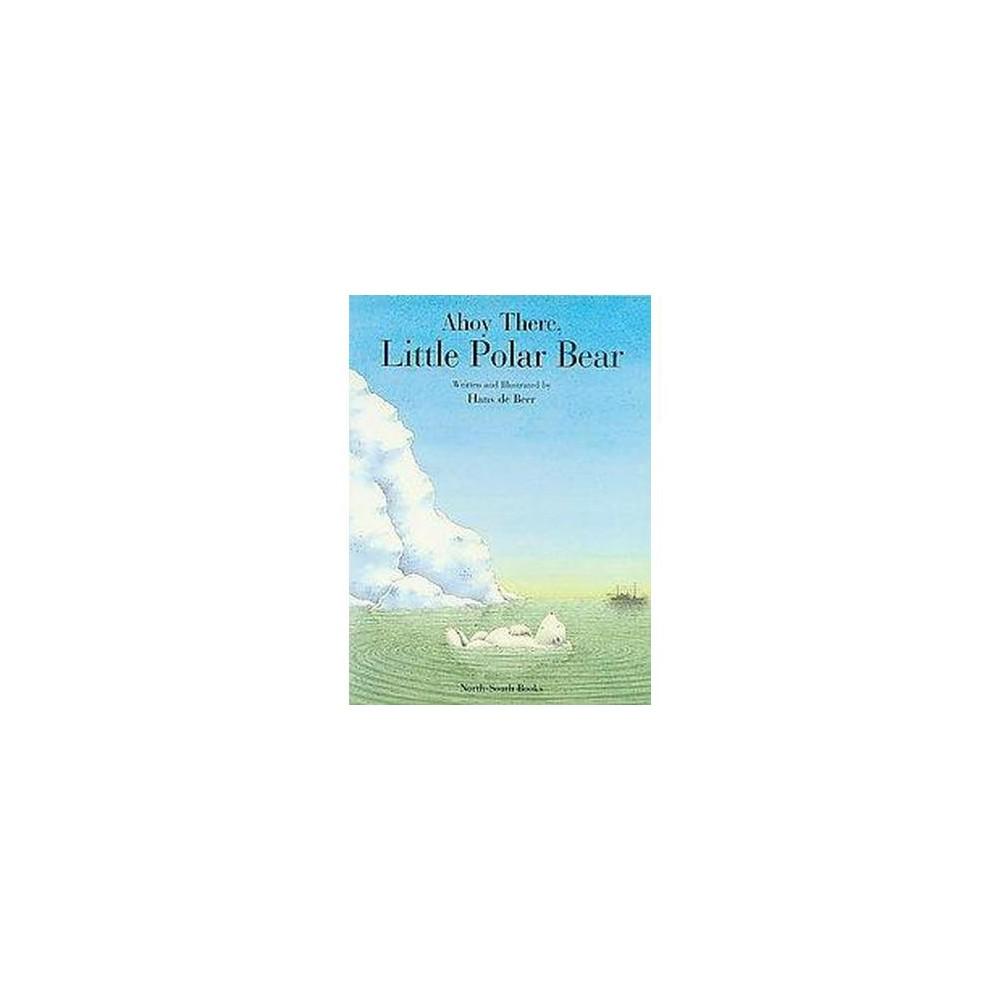 Ahoy There, Little Polar Bear (Reprint) (Paperback) (Hans De Beer)