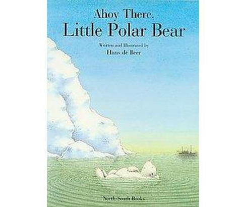 Ahoy There, Little Polar Bear (Reprint) (Paperback) (Hans De Beer) - image 1 of 1