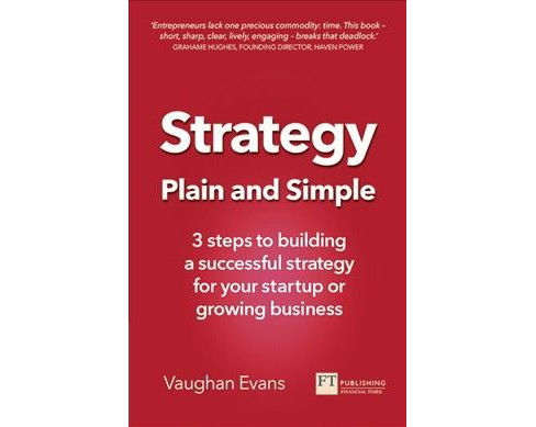 Strategy Plain and Simple : 3 Steps to Building a Successful Strategy for Your Startup or Growing - image 1 of 1