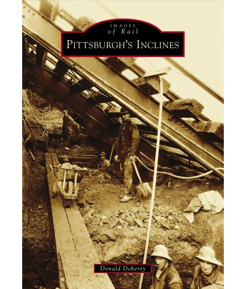 Pittsburgh's Inclines -  (Images of Rail) by Donald Doherty (Paperback) - image 1 of 1