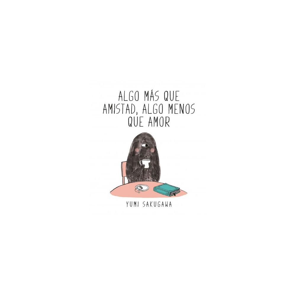 Algo mas que amistad, algo menos que amor/ I Think I am in Friend-Love with you (Hardcover) (Yumi