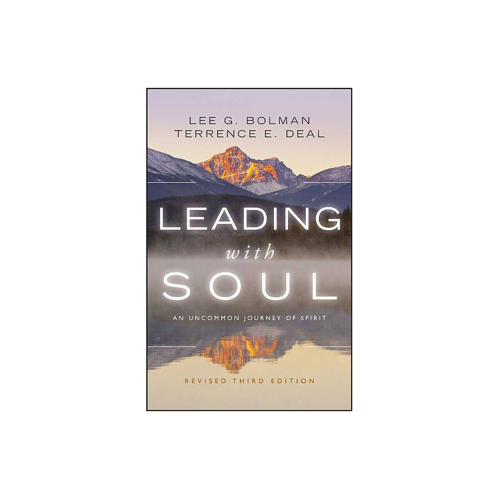 Leading With Soul J B Us Non Franchise Leadership 3rd Edition By Lee G Bolman Terrence E Deal Hardcover