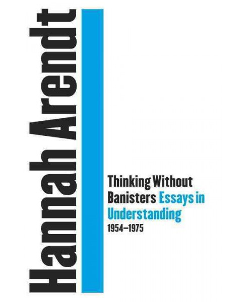 Thinking Without a Banister : Essays in Understanding, 1953-1975 -  by Hannah Arendt (Hardcover) - image 1 of 1