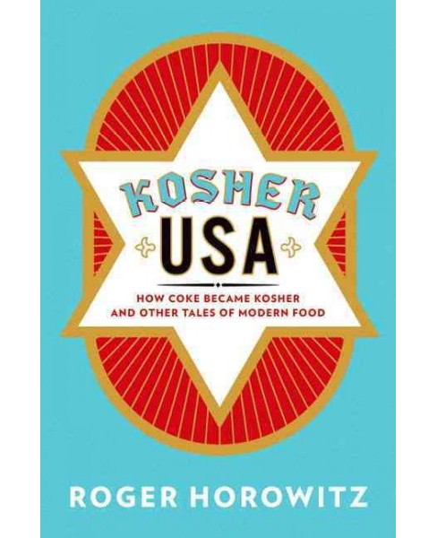 Kosher USA : How Coke Became Kosher and Other Tales of Modern Food (Hardcover) (Roger Horowitz) - image 1 of 1