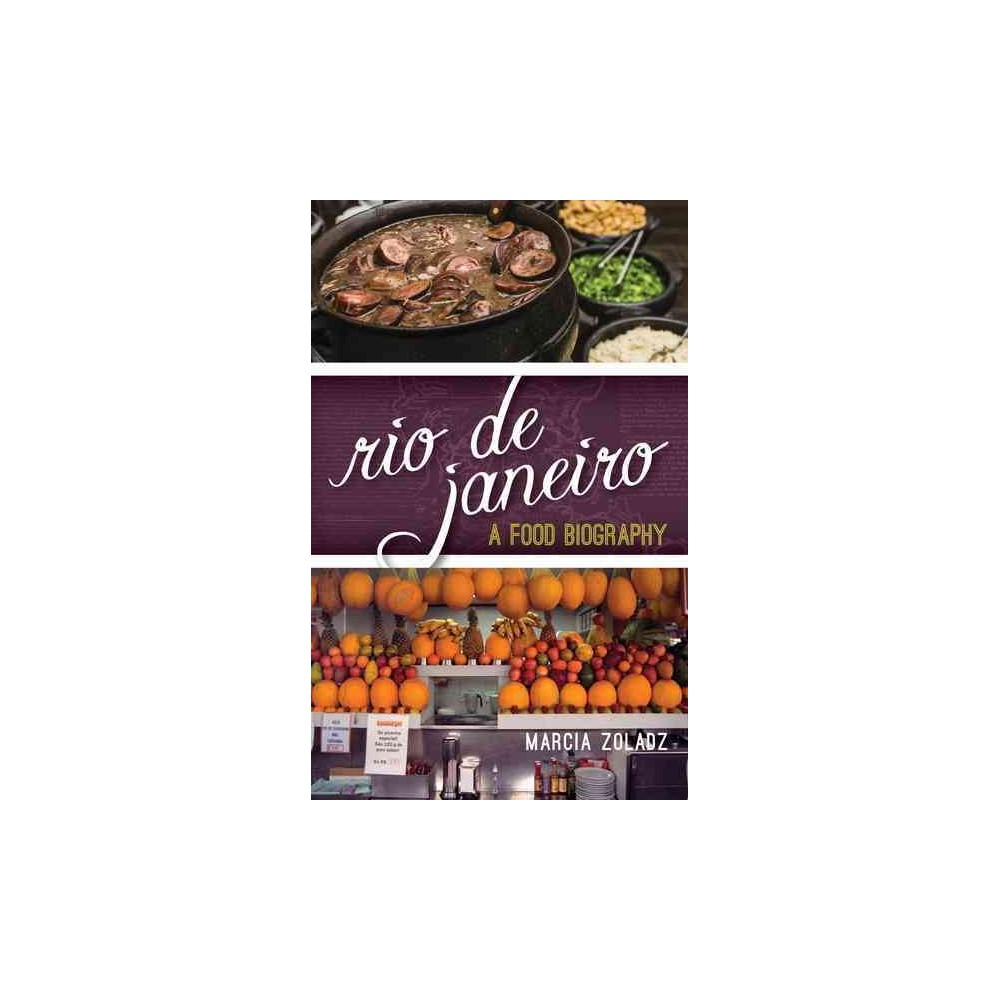 Rio De Janeiro : A Food Biography (Hardcover) (Marcia Zoladz)
