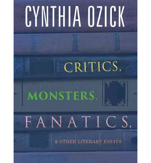 Critics, Monsters, Fanatics, & Other Literary Essays (Unabridged) (CD/Spoken Word) (Cynthia Ozick) - image 1 of 1