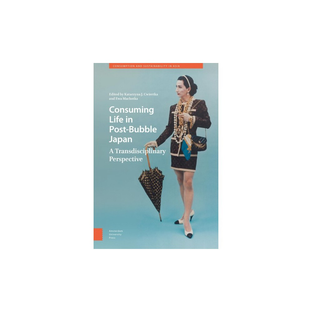 Consuming Life in Post-Bubble Japan : A Transdisciplinary Perspective - (Hardcover)