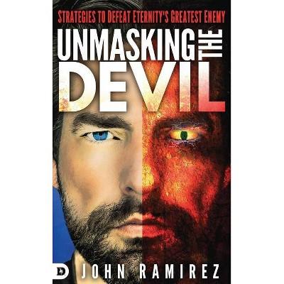 Unmasking the Devil - by  John Ramirez (Hardcover)