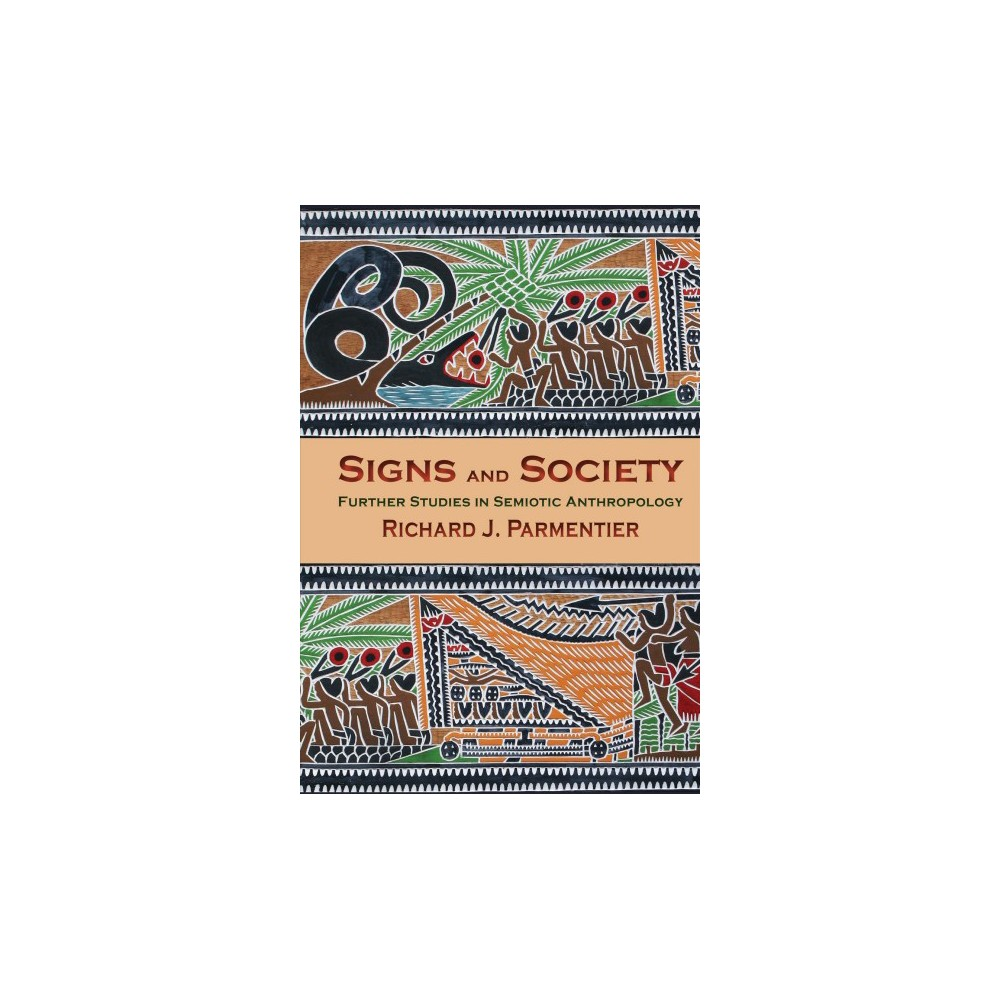 Signs and Society : Further Studies in Semiotic Anthropology (Reprint) (Paperback) (Richard J.
