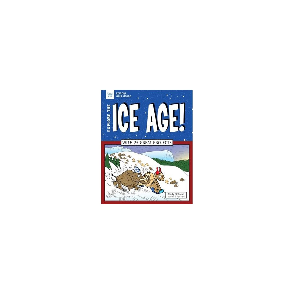 Explore the Ice Age! : With 25 Great Projects - by Cindy Blobaum (Paperback)
