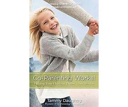 Co-Parenting Works! : Helping Your Children Thrive After Divorce (Paperback) (Tammy Daughtry) - image 1 of 1