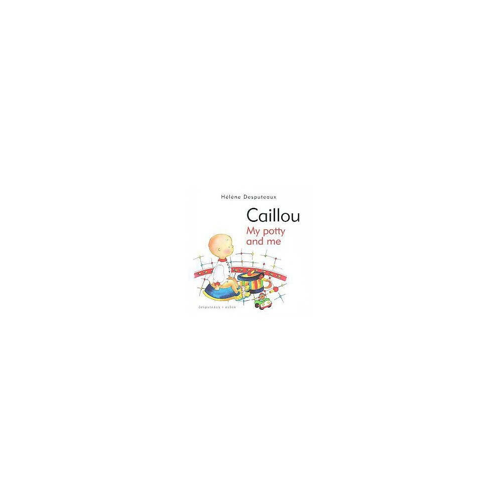 Caillou My Potty and Me (Hardcover) (Helene Desputeaux)