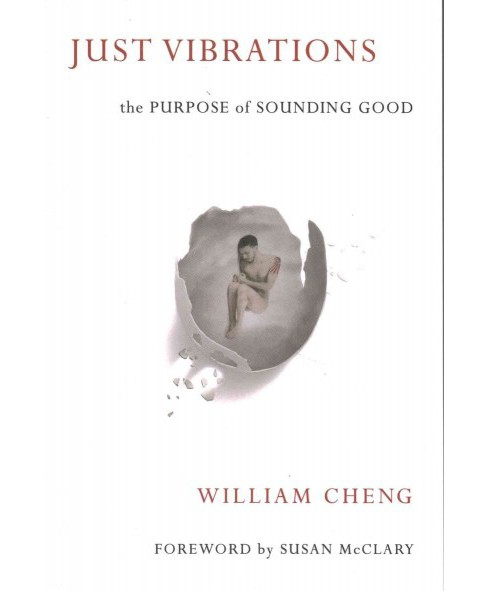 Just Vibrations : The Purpose of Sounding Good (Paperback) (William Cheng) - image 1 of 1
