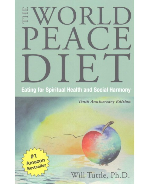 World Peace Diet : Eating for Spiritual Health and Social Harmony (Paperback) (Will Tuttle) - image 1 of 1