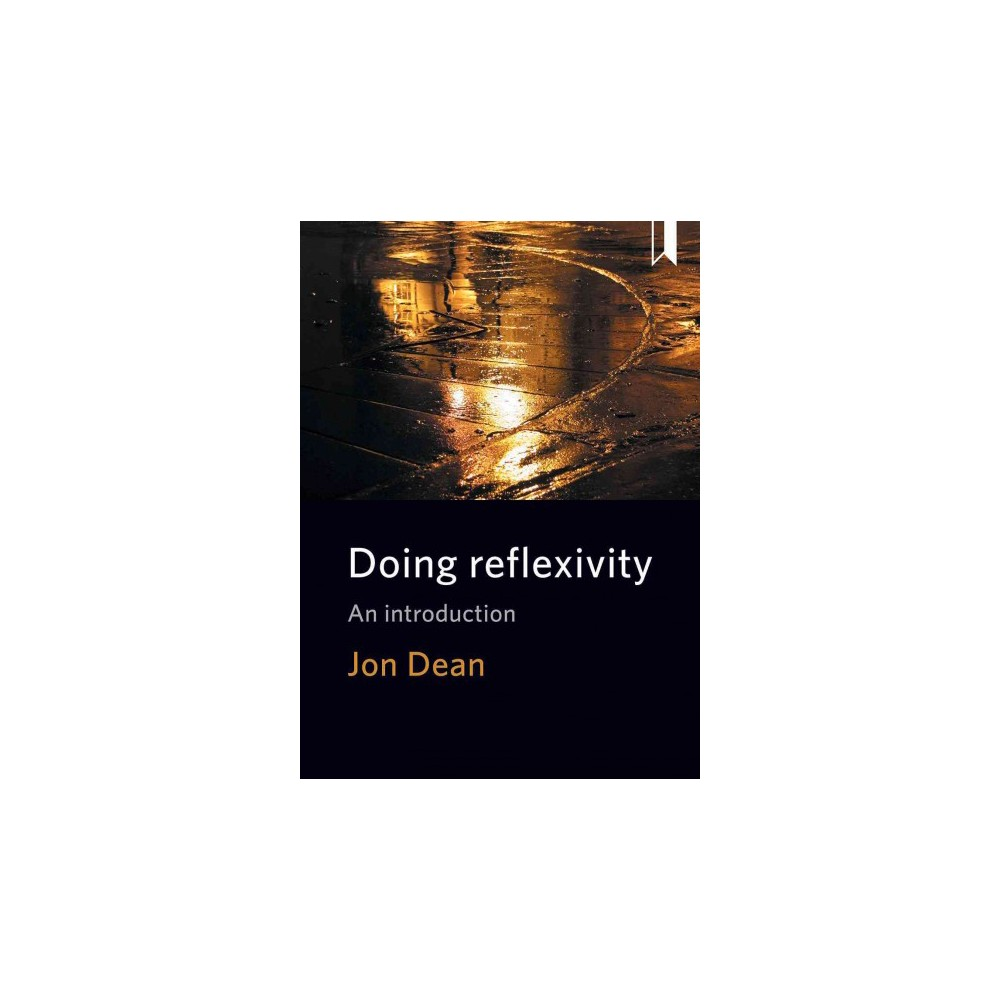 Doing Reflexivity : An Introduction (Reprint) (Paperback) (Jon Dean)