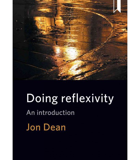 Doing Reflexivity : An Introduction (Reprint) (Paperback) (Jon Dean) - image 1 of 1