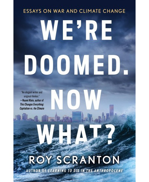 We're Doomed, Now What? : Essays on War and Climate Change -  by Roy Scranton (Paperback) - image 1 of 1