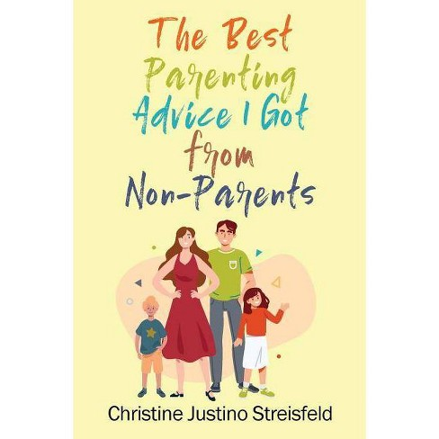 The Best Parenting Advice I Got From Non-Parents - by  Christine Justino Streisfeld (Paperback) - image 1 of 1