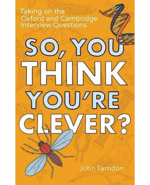 So, You Think You're Clever? : Taking on the Oxford and Cambridge Interview Questions (Paperback) (John - image 1 of 1