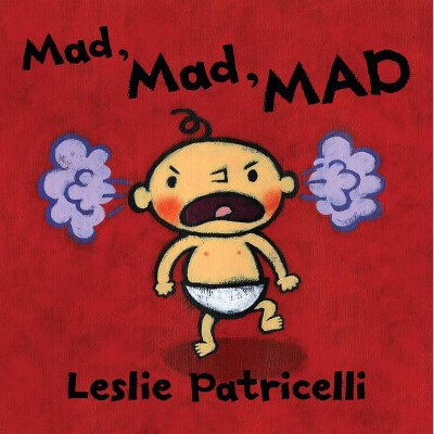 Mad, Mad, Mad - (Leslie Patricelli Board Books) by Leslie Patricelli (Board_book)