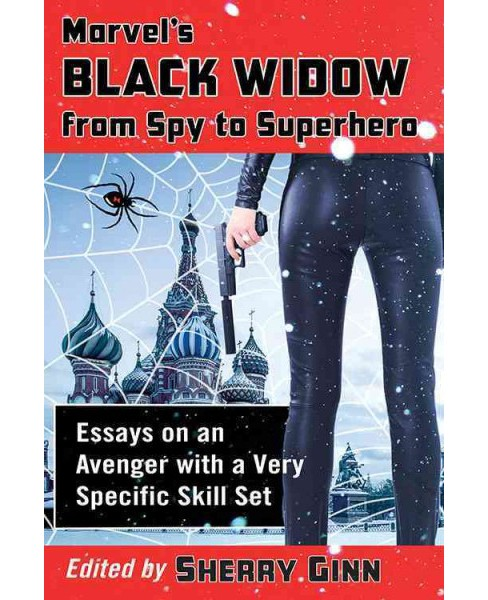 Marvel's Black Widow from Spy to Superhero : Essays on an Avenger With a Very Specific Skill Set - image 1 of 1