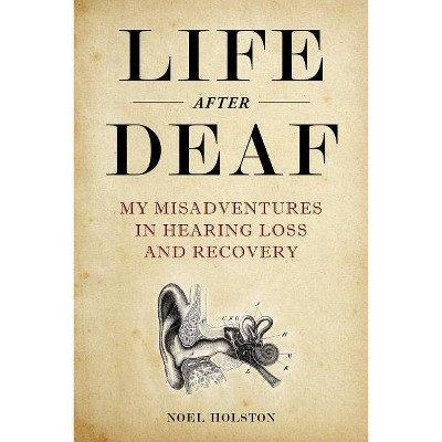 Life After Deaf - by  Noel Holston (Hardcover)