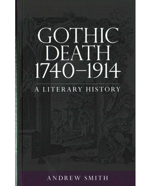 Gothic Death 1740-1914 : A Literary History (Hardcover) (Andrew Smith) - image 1 of 1