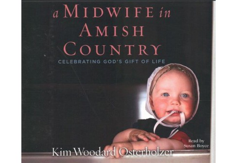 Midwife in Amish Country : Celebrating God's Gift of Life - Unabridged by Kim Woodard Osterholzer - image 1 of 1