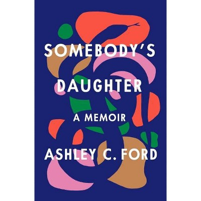 Somebody's Daughter - by Ashley C Ford (Hardcover)