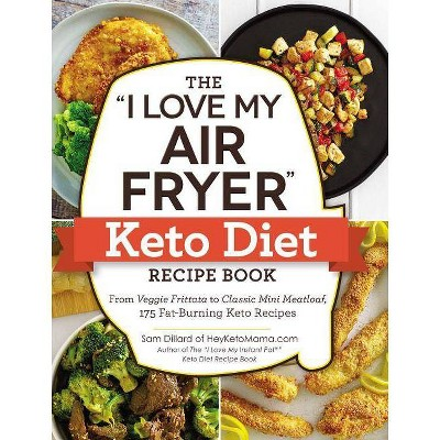 I Love My Air Fryer Keto Diet Recipe Book : From Veggie Frittata to Classic Mini Meatloaf, 175 - by Sam Dillard (Paperback)