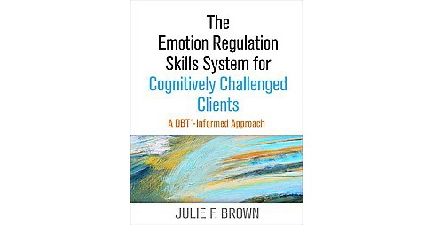 Emotion Regulation Skills System for Cognitively Challenged Clients : A DBT-Informed Approach - image 1 of 1