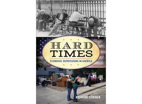 Hard Times : Economic Depressions in America -  by Richard Striner (Hardcover) - image 1 of 1