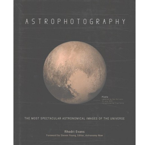 Astrophotography : The Most Spectacular Astronomical Images of the Universe (Hardcover) (Rhodri Evans) - image 1 of 1