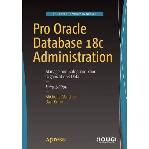 Pro Oracle Database 18c Administration - 3 Edition by  Michelle Malcher & Darl Kuhn (Paperback) - image 1 of 1