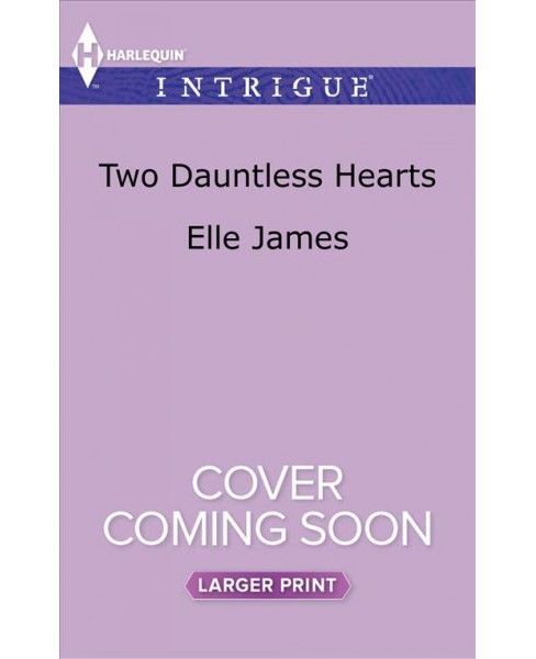 Two Dauntless Hearts -  LGR (Harlequin Intrigue (Larger Print)) by Elle James (Paperback) - image 1 of 1