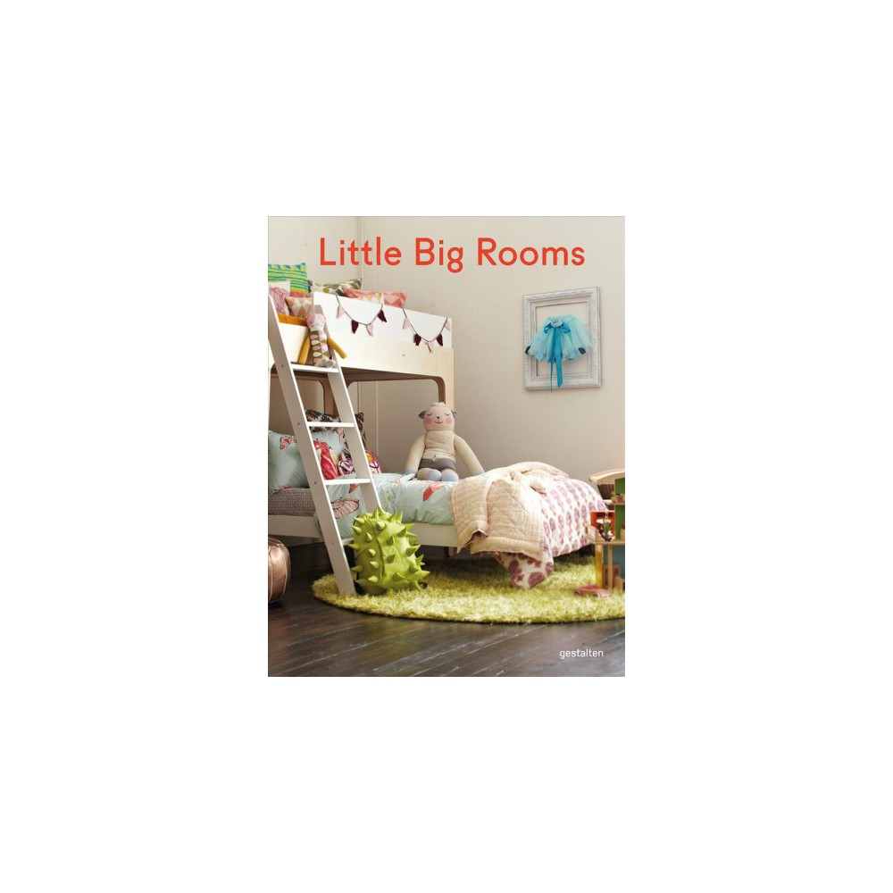 Little Big Rooms : New Nurseries and Rooms to Play in - (Hardcover)
